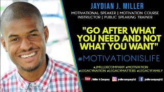 Jaydian J. Miller   Go After What You Need   #LegacyMatters