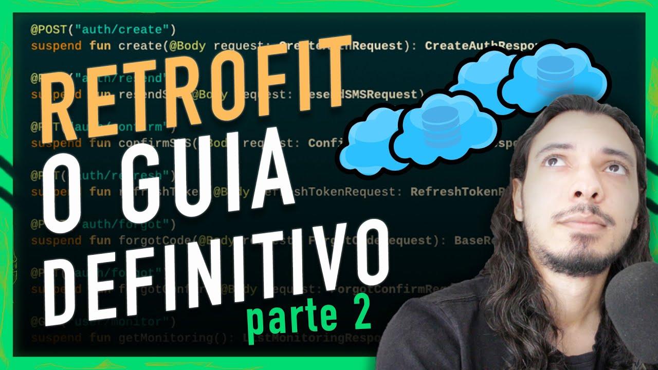 RETROFIT: O GUIA DEFINITIVO PARA CLIENTE HTTP NO ANDROID | PARTE 2