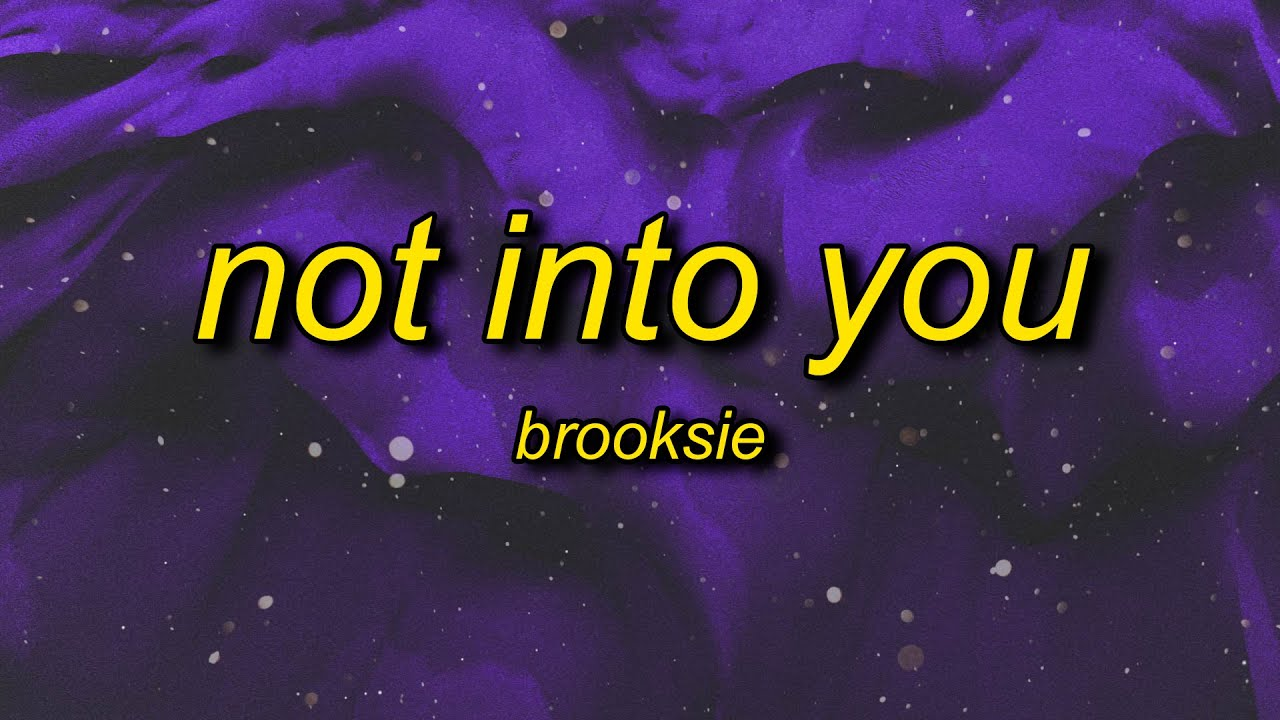 Brooksie - Not Into You (Lyrics)   dude she's just not into you
