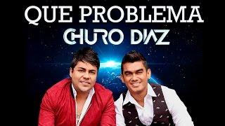 Que problema - Churo Diaz y Elias Mendoza