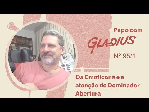 95/01 - Os Emoticons e a atenção do Dominador – Abertura