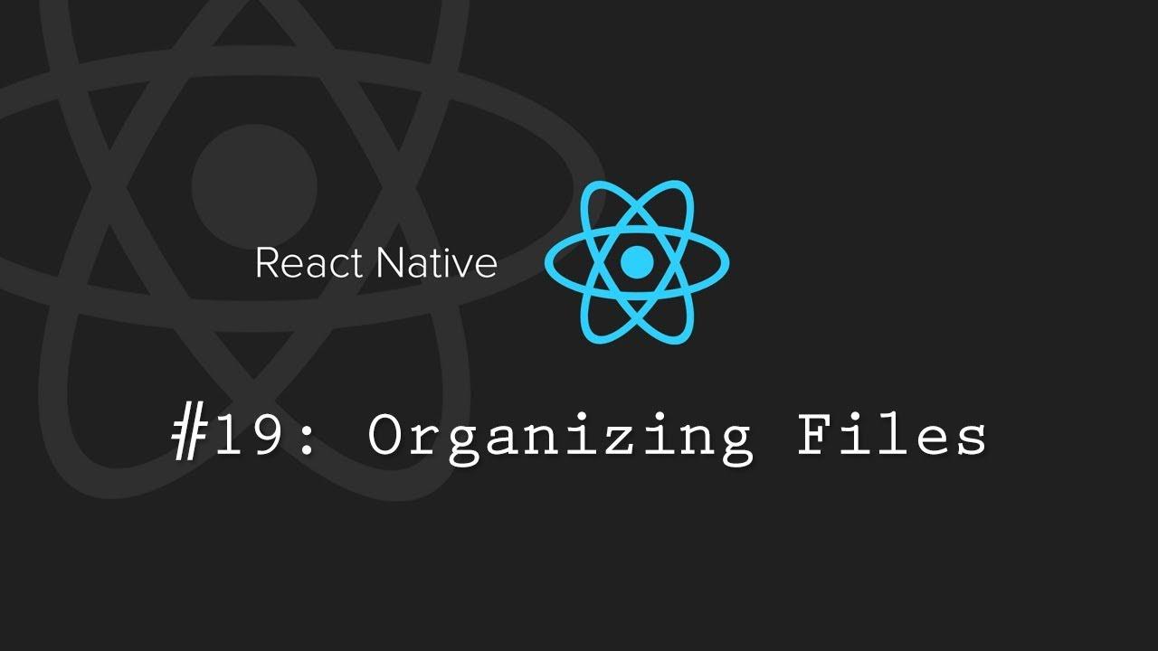 React Native Tutorial 19: Organizing Files