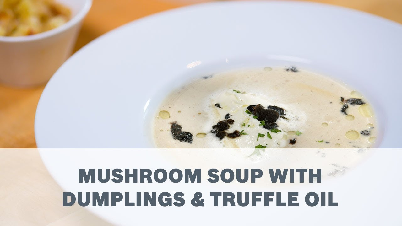 Mushroom Soup with Dumplings & Truffle Oil Recipe - Cooking with ...