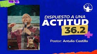 Dispuesto a una actitud 36.2 l Con Jesús dispuesto a todo l Pastor Antulio Castillo