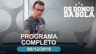 Os Donos da Bola - 06/12/2019 - Programa completo