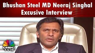 Bhushan Steel MD Neeraj Singhal Excusive Interview | CNBC TV18