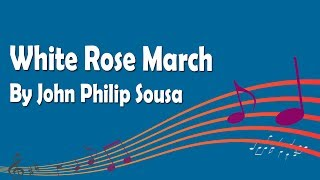 White Rose March by John Philip Sousa