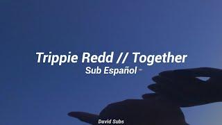 Trippie Redd - Together // Sub Español