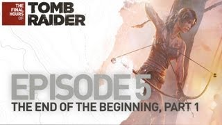 Tomb Raider [ES]: The Final Hours: The End of the Beginning, Part 1
