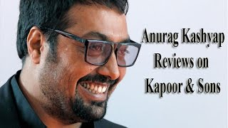 Anurag Kashyap Reviews On Kapoor And Sons | Movie Reviews | Smart Bollywood