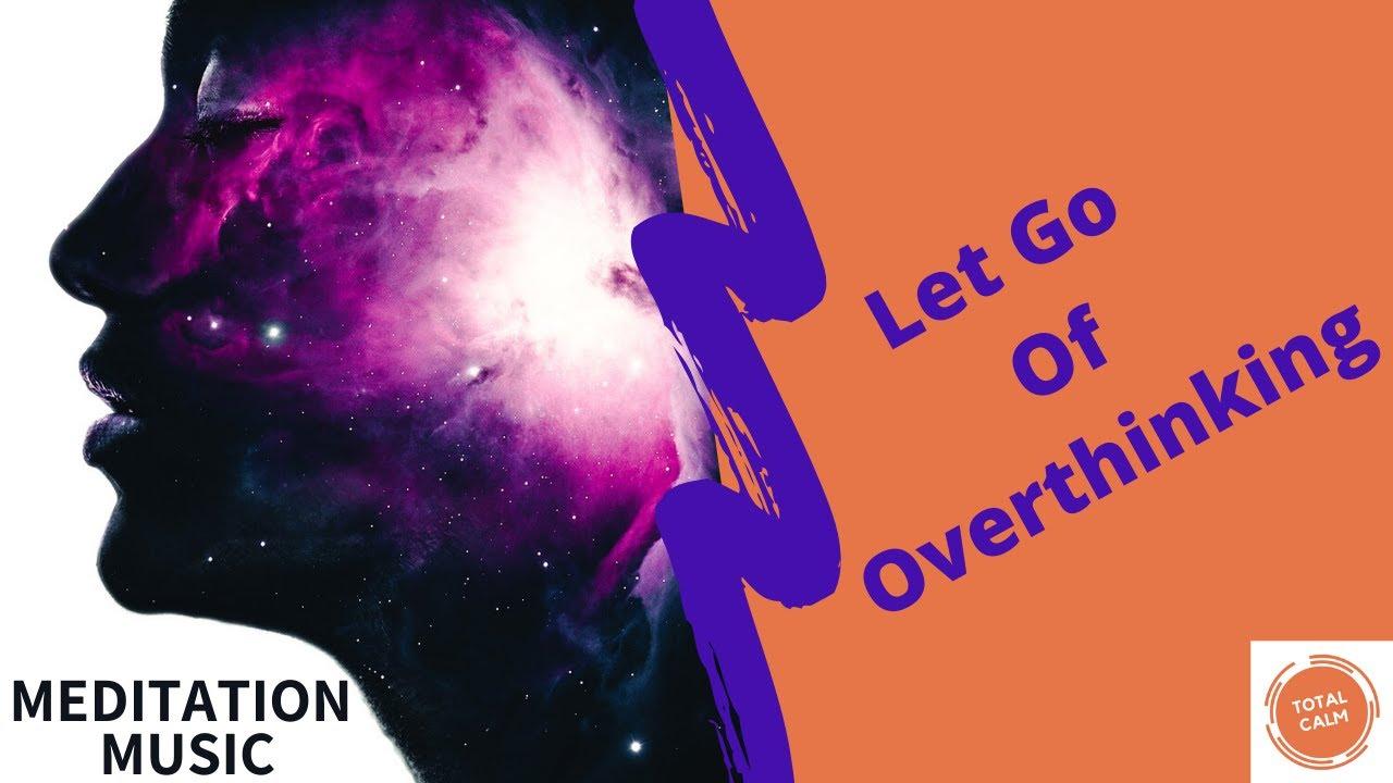 Let Go Of Overthinking | Meditation Music | Zen | Deep ...