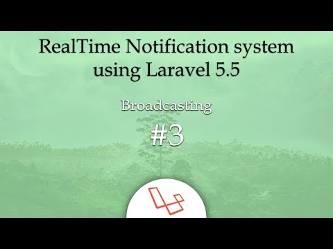 Broadcasting #3 - RealTime Notification system using Laravel 5.5