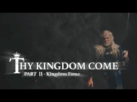 05-14-17:  Thy Kingdom Come (2) - Kingdom Fame