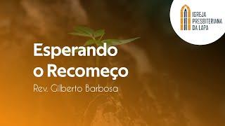 Esperando o Recomeço - Rev. Gilberto Barbosa