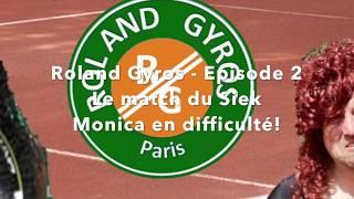 Tennis - Monica à Roland Gyros ep2