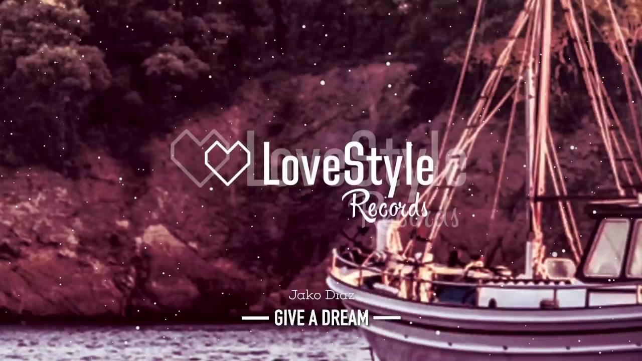 Jako Diaz - Give A Dream (Original Mix) LoveStyle Records