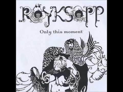 Röyksopp - Only This Moment (Röyksopp's Fosiktige Massasje)