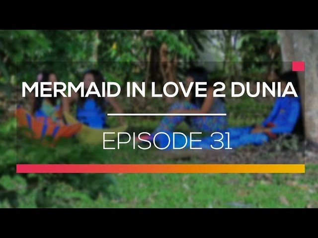 Mermaid In Love 2 Dunia - Episode 31 #1