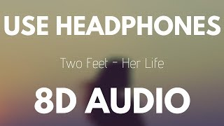 Two Feet  - Her Life (8D AUDIO)