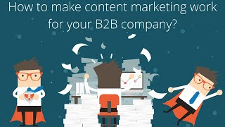 How to make content marketing work for your B2B company
