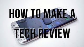 How to make a TECH Review Video for Youtube in 2017 - 9 Tips