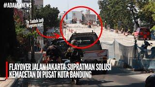 FLAYOVER JALAN JAKARTA-SUPRATMAN ATASI MACET DI PUSAT KOTA BANDUNG