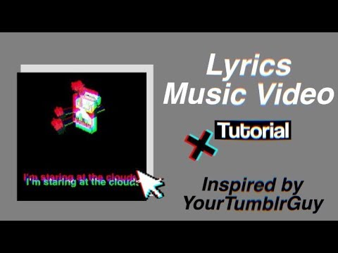 Lyrics Music Video Tutorial // Inspired by YourTumblrGuys