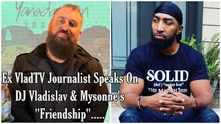 "Ex VladTv Employee Speaks on DJ Vlad & Mysonne's ""FriendShip"" & More"