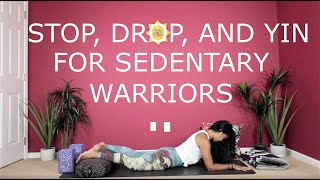 Stop Drop And Yin  for Sedentary Warriors