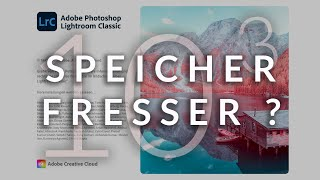 Adobe Lightroom Classic  - Immer noch ein Speicherfresser ?