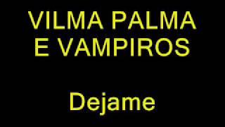 BYE BYE (DÉJAME) - VILMA PALMA E VAMPIROS (letra)