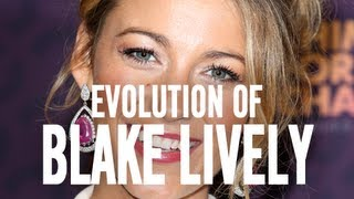 Blake Lively - Evolution of Blake Lively