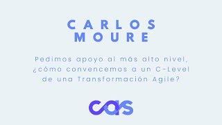 ¿Cómo convencemos a un C Level de una Transformación Agile? - Carlos Moure #CAS2017