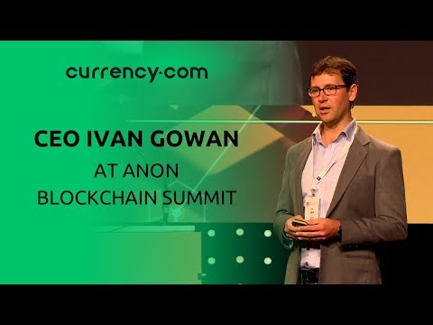 Currency.com CEO Ivan Gowan at the Anon Blockchain Summit