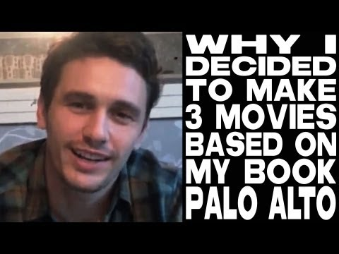 Why I Decided To Make 3 Movies Based On My Book PALO ALTO by James Franco