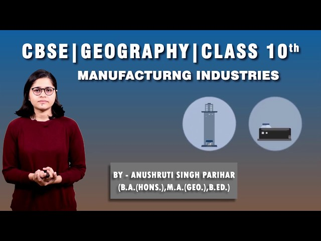 CBSE10th    Social Science   Geography   Manufacturing Industries     Chapter- 6   Part-2   Summary