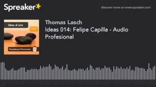 Ideas 014: Felipe Capilla - Audio Profesional