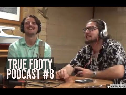 TIME FOR THE REAL STUFF - True Footy Podcast #8