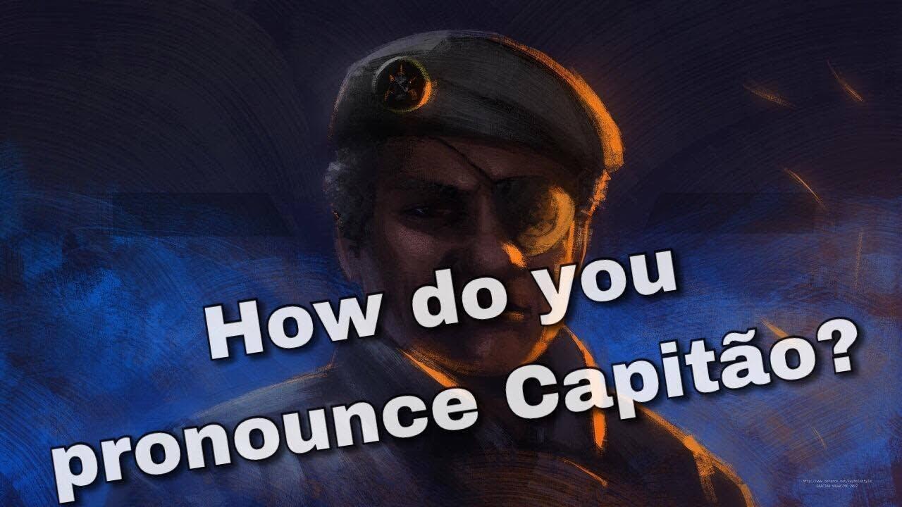 How Do You Pronounce Capitão Youtube