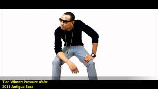 Tian Winter - PRESSURE WAIST [2011 Antigua Soca][Precision Productions]