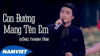 Con Đường Mang Tên Em - Đồng Thanh Tâm (MV OFFICIAL)