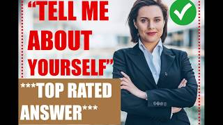 Tell Me About Yourself Interview Question and Answer - ***TOP RATED***