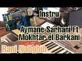 Instru Aymane serhani ft Mokhtar el berkani RANI NEBGHIH - ZIN MLIH