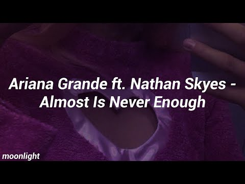ariana-grande-ft.-nathan-skyes---almost-is-never-enough-||-lyrics