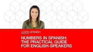Numbers in Spanish: the practical guide for English-Speakers