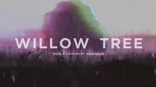 Rival & Cadmium Ft. Rosendale - Willow Tree (Lyric Video)