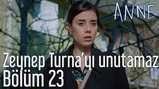 Anne 23. Bölüm - Zeynep Turna'yı Unutamaz