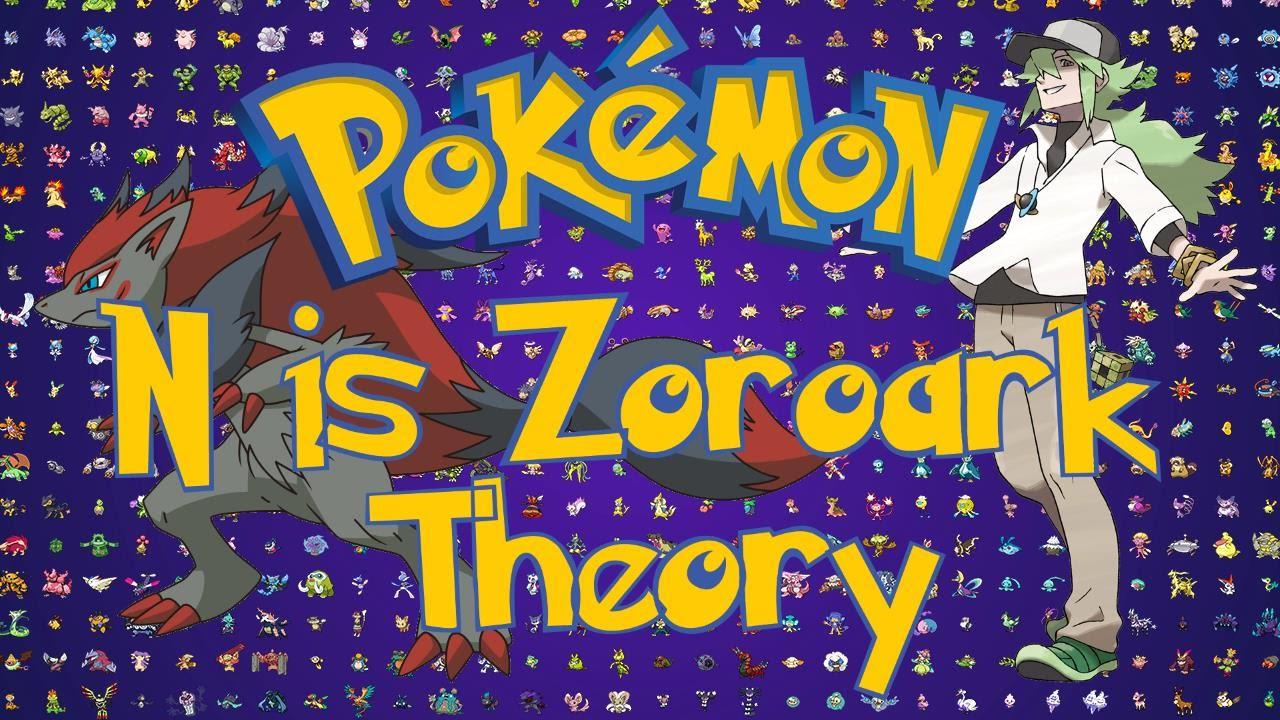 N Zoroark Theory Pokemon Theory : N is ...
