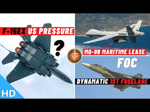 Indian Defence Updates : F-15EX US Pressure,2 Predator Lease,Dynamatic 1st FOC Tejas,Malabar Begins
