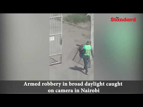 Armed robbery in broad daylight caught on camera in Nairobi